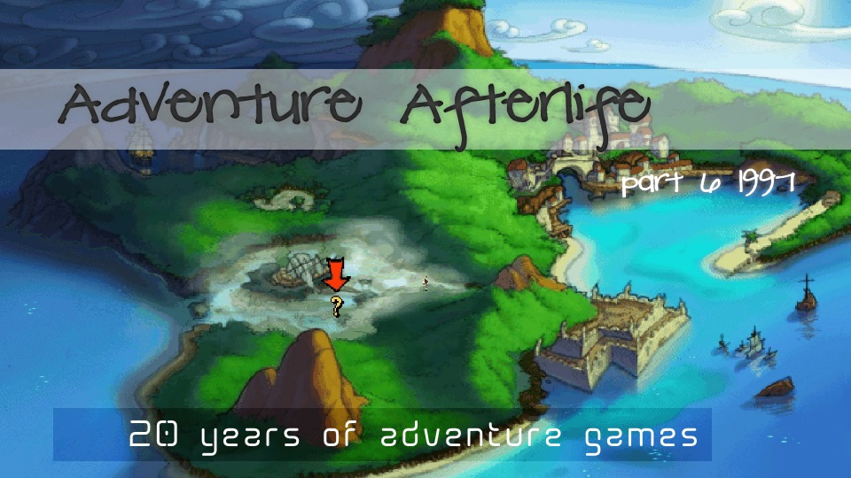 Adventure Afterlife – 20 years of Adventure games part 6 1997